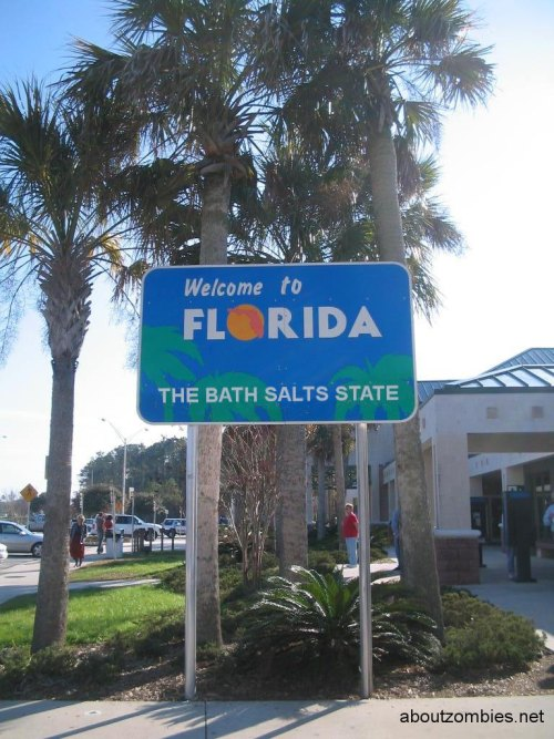 Welcome to Florida - The Bath Salts State For more follow About Zombies. Original photo source: http://www.gavelgrab.org/?p=19476