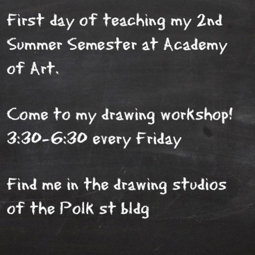 First day of teaching my 2nd Summer Semester at Academy of Art.  Come to my drawing workshop! 3:30-6:30 every Friday  Find me in the drawing studios  of the Polk st bldg#tweegram  (Taken with Instagram at AAU POLK ST. FASHION BLDG.  Drawing Studios)