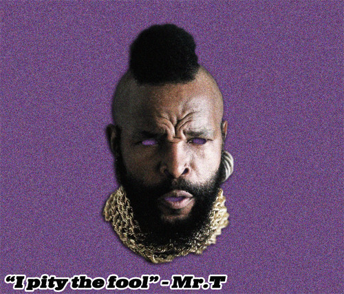 I pity the fool who unfollows this blog!