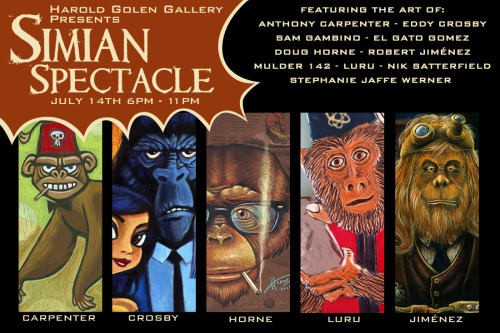 SIMIAN SPECTACLE at Harold Golen Gallery! Starts July 14th and runs through August 4th. Don't miss it!