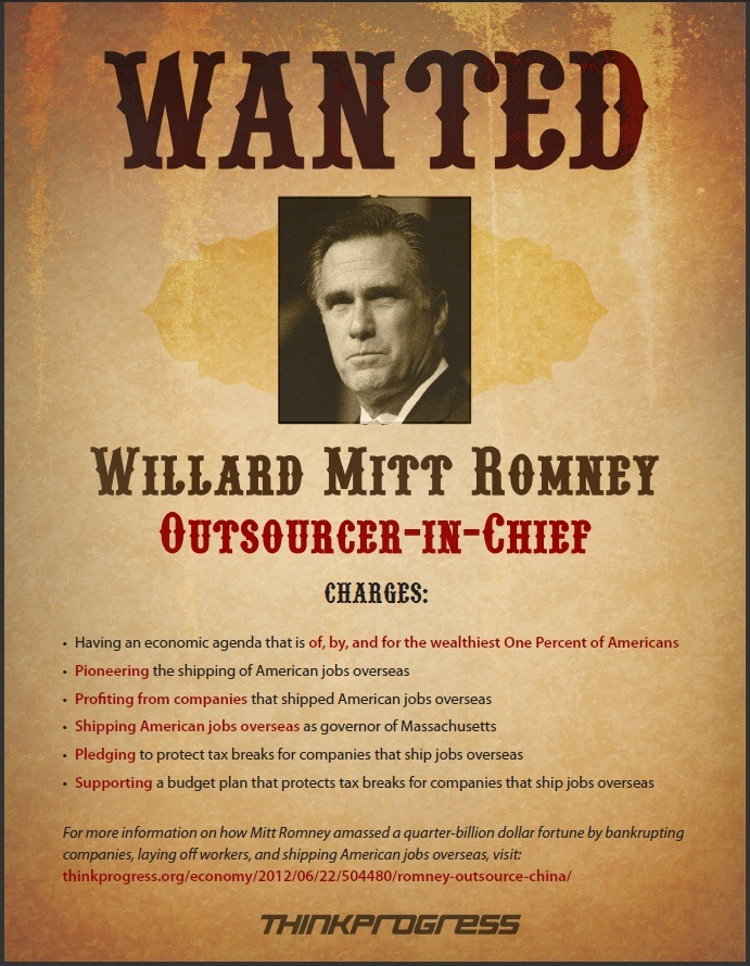 jgreendc:  think-progress:  Mitt Romney, outsourcer-in-chief, wanted for his 1 percent priorities.   I can only imagine the heart attacks MSNBC and their pet media groups would have if this style of a thing was used on Obama (racism!!!)   I wish there was a politer way to say this…but fuck off. Until you fully comprehend your white privilege and white racial identity, identity politics, and power/privilege/oppression, do not treat racism or calling racism for what it is as some joke or as a card liberals pull for political gains.