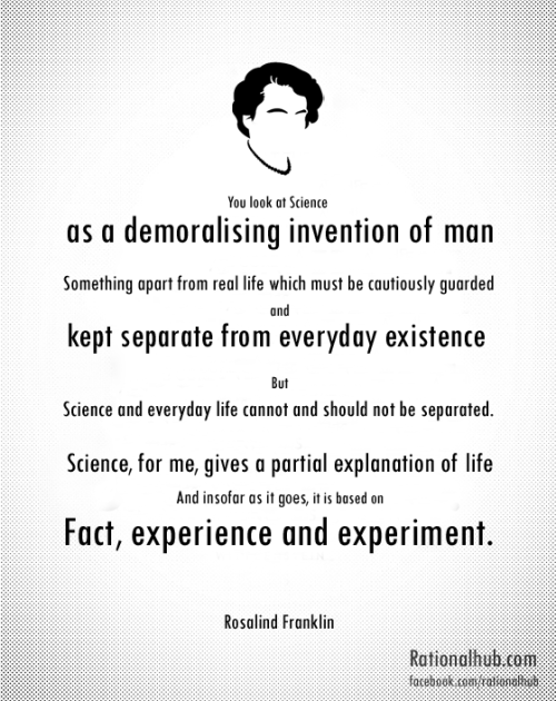 Rosalind Franklin, extremely underrated IMHO. Great quote.