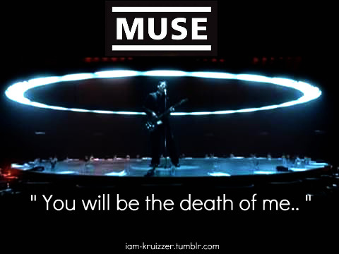 "iam-kruizzer:  Time Is Running Out - Muse . "" You will be the death of me.. """