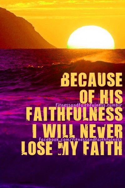 fitnessandfaithfulness:  Because of HIS faithfulness, I will never lose MY faith.  www.facebook.com/fitnessandfaithfulness   MY Redeemer