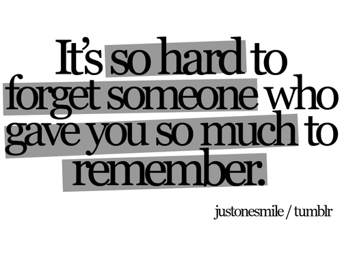 bestlovequotes:  It's so hard to forget someone who gave you so much to remember | FOLLOW BEST LOVE QUOTES ON TUMBLR  FOR MORE LOVE QUOTES