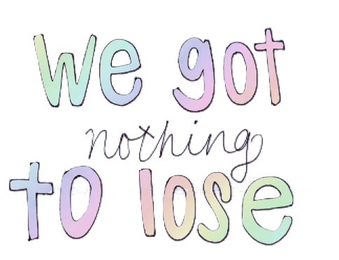 we got nothing to lose *