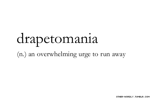 "pronunciation | drap-et-O-mAn-E-a note | Drapetomania first appeared in a pseudoscientific article by an American physician in 1851 as a ""mental illness"" that caused black slaves to try to flee captivity. It supposedly occurred as a result of a master treating their slaves like equals. But though the first usage of the word is deeply rooted in racism, it derives simply from the Greek δραπετης drapetos, meaning ""runaway (slave)"", and μανια mania, meaning ""frenzy"". I post this word with the knowledge that it has been used as a tool of racism, and I'm choosing to consciously separate it from that origin. I know that words can't be redefined on whim—but I do think they can sometimes be redeemed."