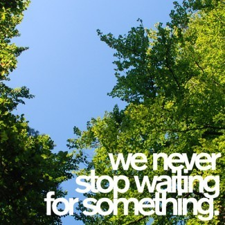 i don't mind waiting and i don't care if it happens or not either
