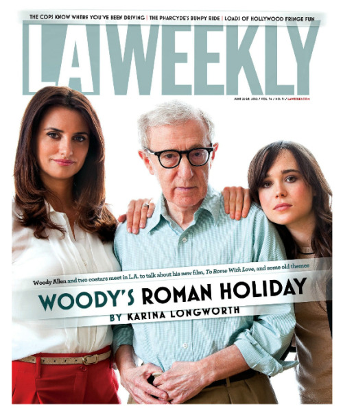 jenniewarren:  I shot this week's cover of LA Weekly! It was a pleasure to photograph Woody Allen, Penelope Cruz and Ellen Page together. Woody's new film To Rome With Love comes out in LA this week, I can't wait to see it.