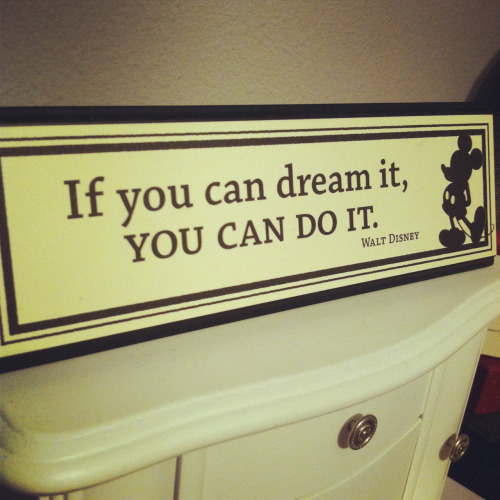 lalalovedisney:  Words to live by