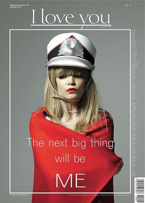 "coverjunkie:  I Love You ""The Next Big Thing Will Be Me""New cover comes out July 4th: ""The Ego Issue"" from I Love You magazine: ""WOMEN ARE BEAUTIFULWOMEN ARE SEXYWOMEN ARE CLEVER AND INTELLIGENTLIFE IS CHANGE. CHANGE IS GOOD.FASHION IS THE DISPLAY OF CHANGELIFE IS IRREGULAR.LIFE HAPPENS QUICKLY,BUT NOT ALWAYS.TODAY'S COMMUNICATION GETS FASTERTODAY'S COMMUNICATION GETS"""
