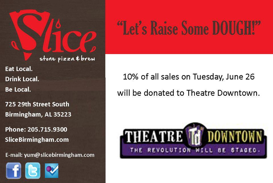 Tuesday, June 26: 10% of sales at Slice will be donated to Theatre Downtown.