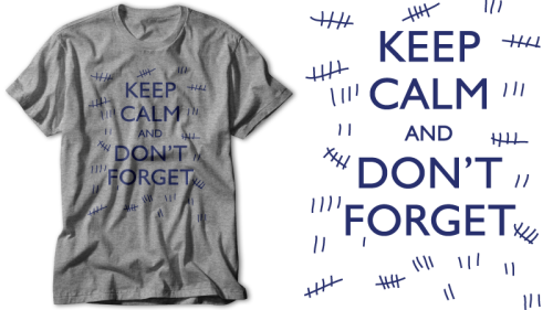 Please vote for Keep Calm and Don't Forget to be printed at Othertees.