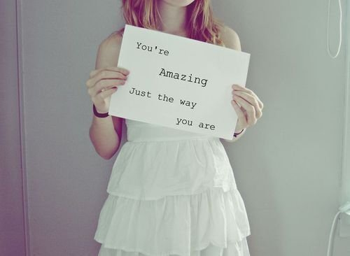 You're amazing! Just the way you are.