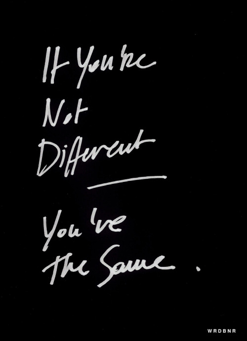 If you're not different, you're the same [tee available until 1.VII]