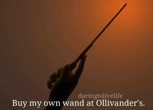 daringtolivelife:  129. Get my own wand at Ollivander's.