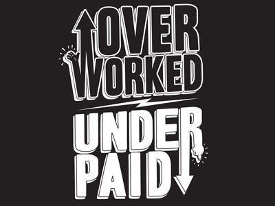 visualgraphic:  Over Worked, Under Paid