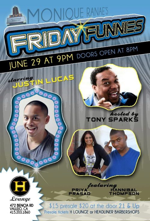 6/29. Monique Ranae's Friday Funnies w/ Justin Lucas @ H Lounge. 427 Bencia Rd. Vallejo. $15-20. 9PM. Featuring Priya Prasad and Hannibal Thompson. Hosted by Tony Sparks.