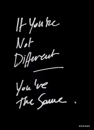 If you're not different, you're the same