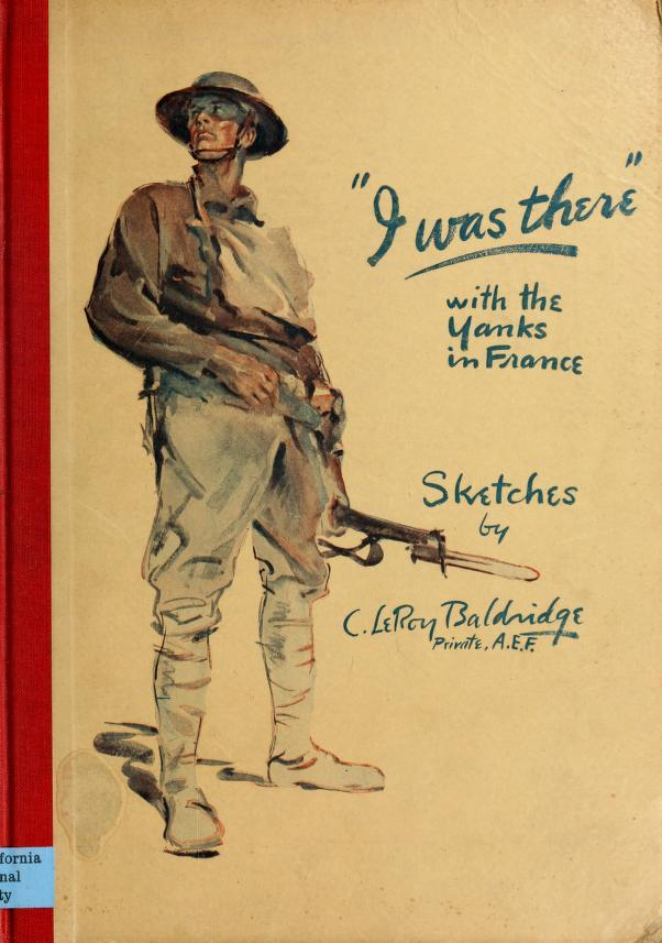 """I was there"" with the Yanks on the western front, 1917-1919 (1919) Several of many amazing sketches made by a solder in the A.E.F fighting in France, and on special duty to sketch for A.E.F.'s official newspaper ""The Stars and Stripes"""