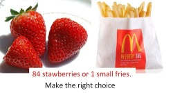 i choose the fries   Why would someone even eat 84 strawberries  definitely the strawberries!!