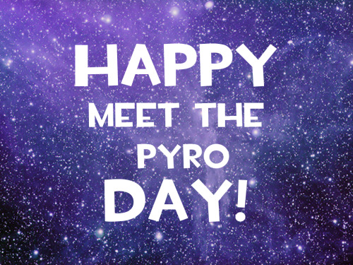 outsanity:  Tomorrow is Meet The Pyro Day!  EDIT: Wednesday!