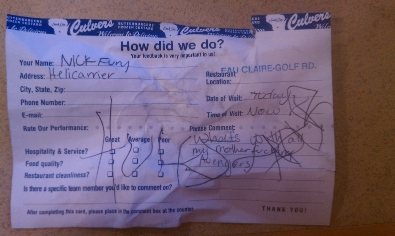 abessinier:  celestialnexus:  While at Culvers, my friend and I noticed these feedback cards, so we decided to take some and fill them out. As the Avengers. This is Part One.   I lost it at HULK LIKE agdfsag