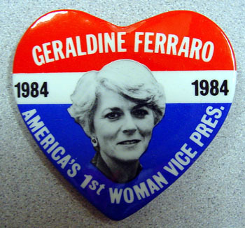 Photo of the Day: Vintage campaign button for Geraldine Ferraro, the first ever female Vice Presidential candidate.