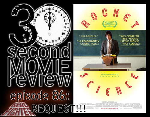 "Wonka's 30 Second Movie Review.  Episode 86: ""Rocket Science"" (2007)  NERDFIGHTER REQUEST #2!!! http://www.keek.com/!vsziaab"