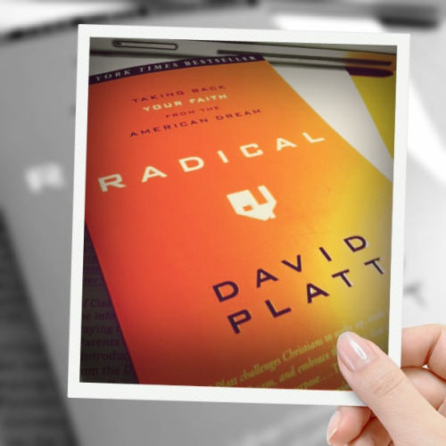 "Finally started reading ""Radical"" by David Platt…because it's time for a radical change."
