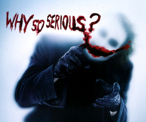 Why so serious? :)