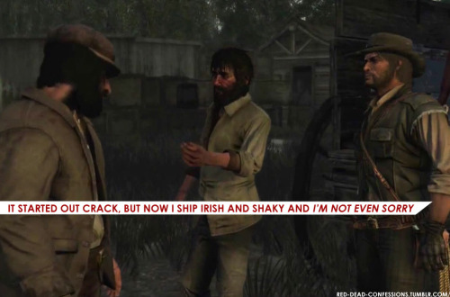 red-dead-confessions:  It started out crack, but now I ship Irish and Shaky and I'm not even sorry.  Although RDR isn't the richest game (ship-wise) This is one that I will allow. Just for the lols. (The others are John/Abigail and Jack/Pearl)