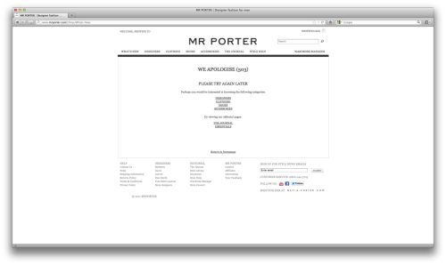 SALE now on: up to 50% off at Mr Porter. Sounds like a great offer but the site is either having serious technical issues or way too many users trying to accessing it.    Disappointing considering the prices they charge on the product! They should get better servers or more!