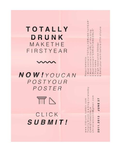 "T O T A L L Y D R U N K make the first year Now! You can post your poster Click SUBMIT! Requirements: 1. Must contain "" T O T A L L Y D R U N K 1 s t Y E A R "" 2. Must contain the URL of the blog 3. Must contain "" C H R I S T I A N C O N L H "" 4. Your name 5. High resolution 300dpi 6. Send your work before 27th of Junewww.ttdrunk.tumblr.com"