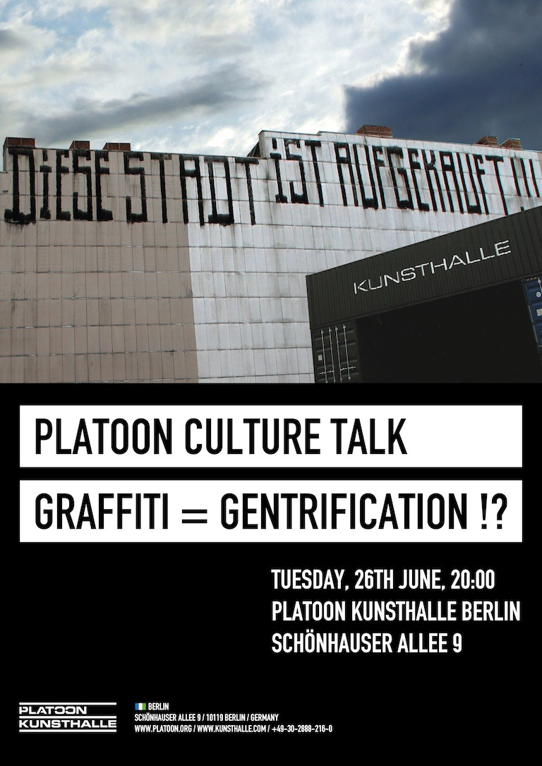 Culture Talk: Graffiti = Gentrification?! Platoon Culture Talks are a monthly series of debates involving artists, scientists and scene players, discussing the controversial issues, trends and challenges that society faces today. This month's meeting starts at the premise that Berlin has already been gentrified. The culprits: bankers, investors, politicians and the like. But is this answer too simple? What if street art, graffiti and other forms of sub-culture mediums that claim to rebel against gentrification are actually contributing to it? Debating this hot potato will be four figures qualified to proffer their thoughts: Bastian Lange, Humboldt-Universität / Multiplicities  Danny Doom, Urban Artist Gerhard Wick, former City Community Developer Lutz Henke, Artitude e.V. / BMW Guggenheim Lab                                           Moderated by Alexandra Droener, Platoon member #5932 Culture Talk: Graffiti = Gentrification?! | Tomorrow, 20:00 at Platoon, Berlin