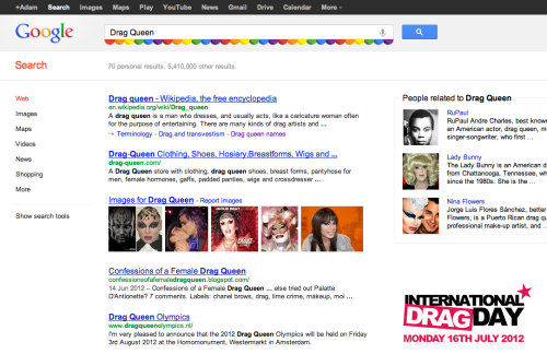 Look what happens when you type Drag Queen into Google….You get a pretty gay pride rainbow ribbon! Fabulous!