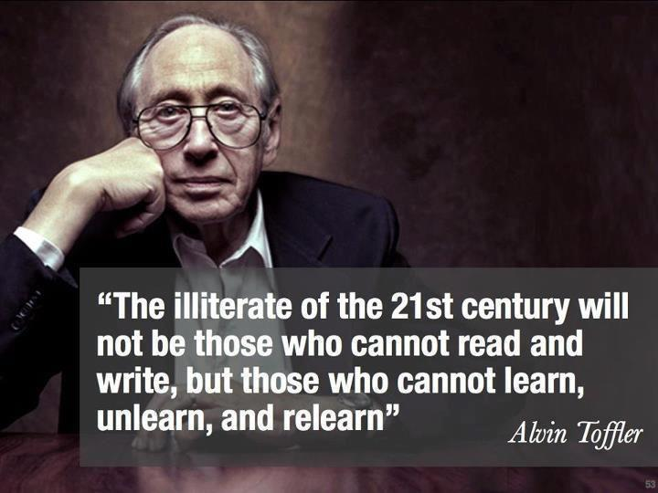 "explore-blog:  ""The illiterate of the 21st century will not be those who cannot read and write, but those who cannot learn, unlearn, and relearn."" Truth from writer and futurist Alvin Toffler, creator of Future Shock. (↬ It's Okay To Be Smart)"
