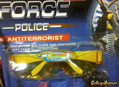 Anti-Terrorist Sunglasses Nothing defeats terrorism like mildly shaded eyes.