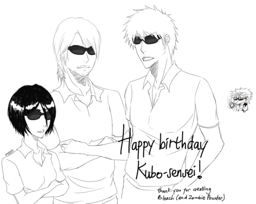 ansfair:  HAPPY BIRTHDAY TO THE MAN OF THE HEART, KUBO TITE-SENSEI! Thank you for creating Bleach and Zombie Powder. Thank you for everything, Sensei! LOL I drew Sensei with Ichigo and Rukia (and Grimmjow) wearing sunglasses like him XD Rukia's typical pose is actually from his daddy (*w* ) Ichigo was like… Idk just being badass? XP While Grimmjow back there is trying to cero everyone because he really needs to come back to the manga. >:'|