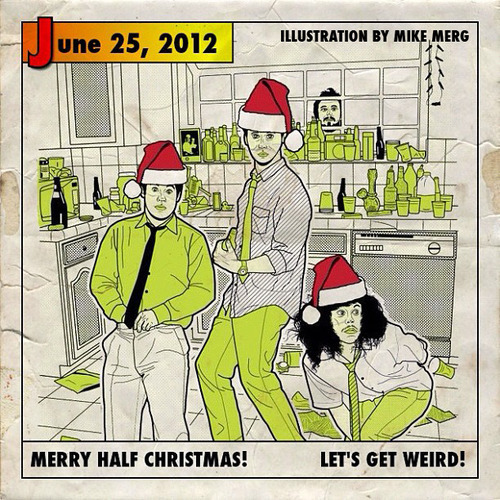 MERRY #HALFXMAS, EVERYBODY!! Let's Get Weird!! (Taken with Instagram) Illustration by MikeMerg | Twitter.com/MergHimself