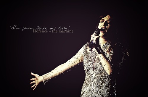 """I'm gonna leave my body."" - Leave my body, Florence and the Machine"