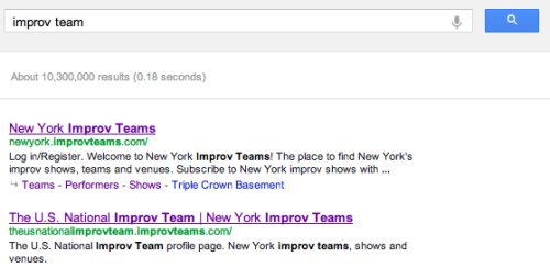 We are the 2nd link for a google search of 'improv team' Probably because we deserve to be.