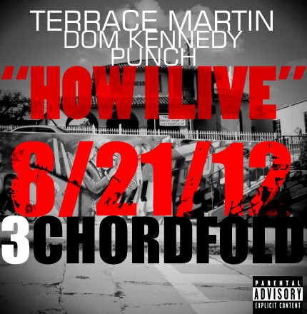 Terrace Martin ft. Dom Kennedy & Punch – How I Live 3ChordFold drops August 21st. Download: Link