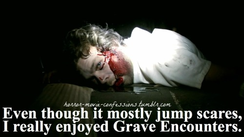"""Even though it mostly jump scares, I really enjoyed Grave Encounters"""