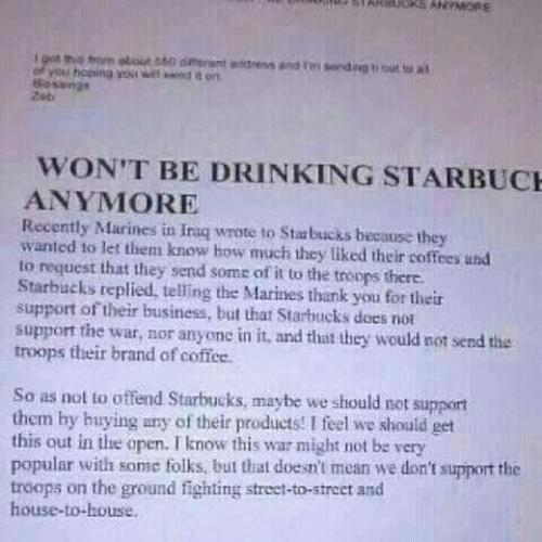I heard about this a few years ago and looked into it.  It's false.  Starbucks never did anything like that. Also, from the Starbucks website: In fact, Starbucks has partnered with the American Red Cross and the United Service Organizations (USO) to provide coffee to relief efforts during times of conflict, donating more than 141,000 lbs of coffee and over one million 3-packs of Starbucks VIA.   Additionally, troops all over the world are enjoying Starbucks VIA Ready Brew in care packages they receive not only from Starbucks, but from their family and friends as well. In 2011, Starbucks provided over 220,000 3-packs of Starbucks VIA to the USO for their care package program.