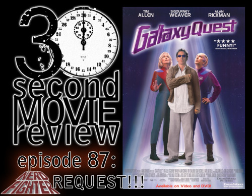 "Wonka's 30 Second Movie Review.  Episode 87: ""GalaxyQuest"" (1999)  NERDFIGHTER REQUEST #3!!! http://www.keek.com/!xV8iaab"