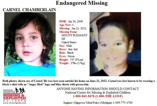 queernonymoose:  sipala:  Four year old Carnel Chamberlain is missing from the Saginaw Chippewa Reservation in Michigan. Please reblog.  Carnel Chamberlain DOB Jan 16 2008 Age Now: 4 Missing: Jun 21, 2012 Missing From: Mount Pleasant MI United States Saginaw Chippewa Reservation Sex: Male Race: American Indian [pale skin, green eyes, black hair.] Height 3 feet, weight 37 pounds. Carnel was last seen wearing a black T-shirt with Angry Birds on it and blue shorts with green trim. Please contact: Missing and Exploited Children 1-800-843-5678, Saginaw Chippewa Tribal Police (Michigan) 1-989-775-4700