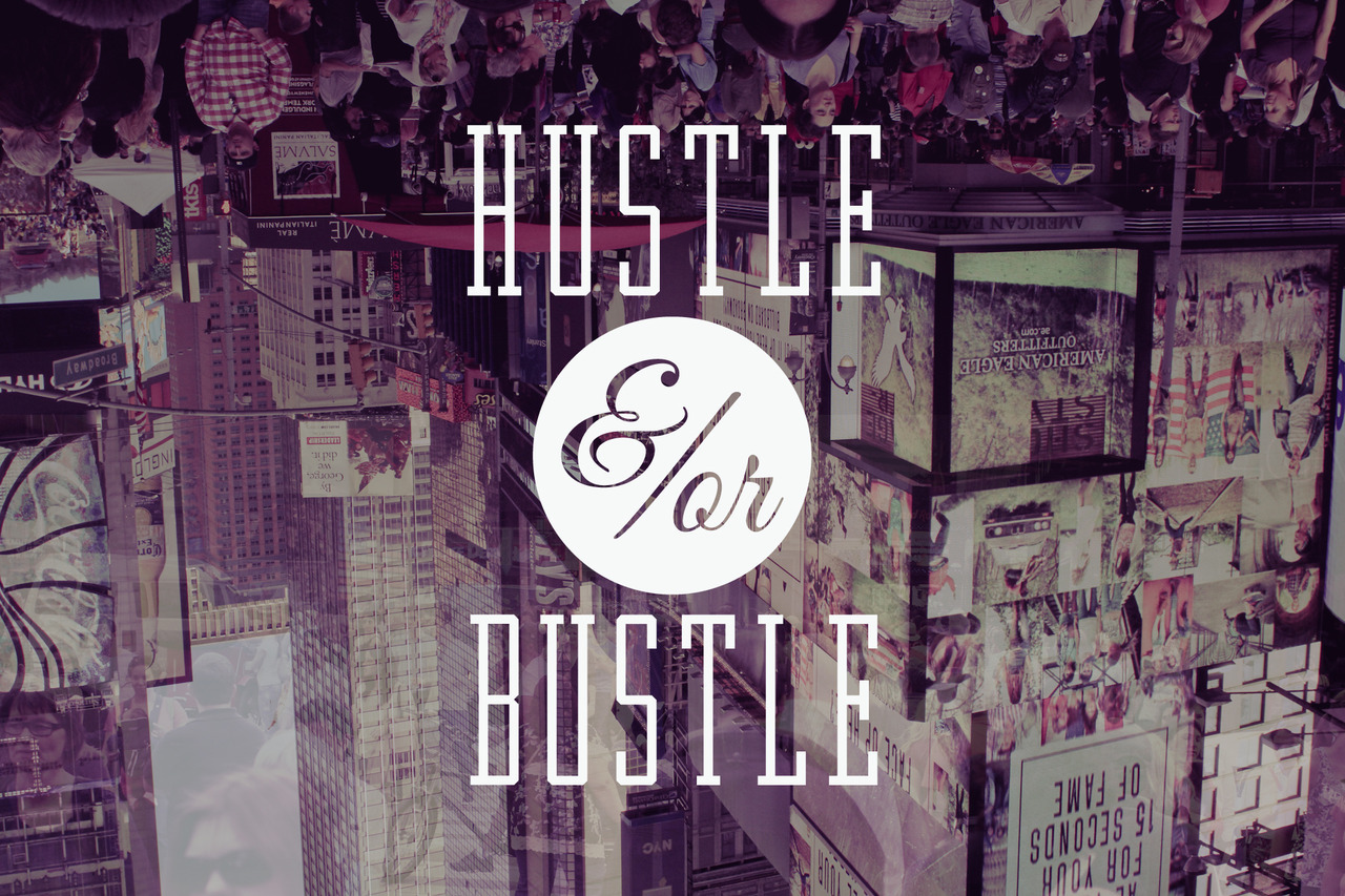 HUSTLE &/OR BUSTLE