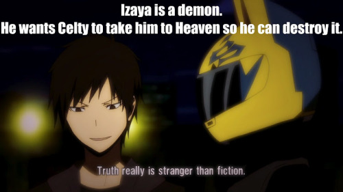 """Izaya is a demon. He wants Celty to take him to Heaven so he can destroy it."""
