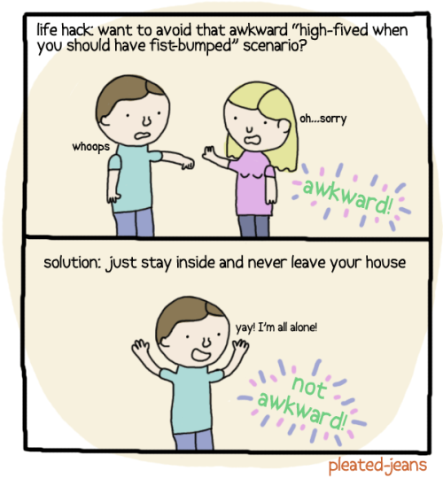 fist-bump life hack: just stay inside and never leave the house